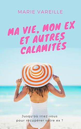 Ma vie, mon ex et autres calamités: La comédie romantique de l'été