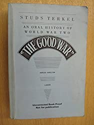 The Good War an Oral History of World War Two