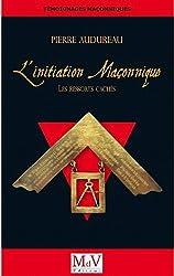 L'Initiation maçonnique : Les ressorts cachés