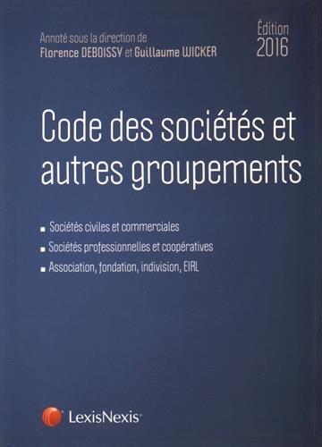 Code des sociétés et autres groupements 2016 : Sociétés civiles et commerciales - Sociétés professionnelles et coopératives - Association, fondation, indivision, EIRL