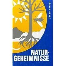 Naturgeheimnisse: Das Naturgeschehen und sein geistiger Hintergrund