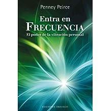 Entra en Frecuencia: El Poder de la Vibracion Personal = Frequency (Coleccion Nueva Consciencia) (Spanish) Peirce, Penney ( Author ) Jun-01-2011 Paperback