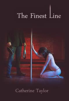 The Finest Line (The Line Trilogy Book 1) by [Taylor, Catherine]