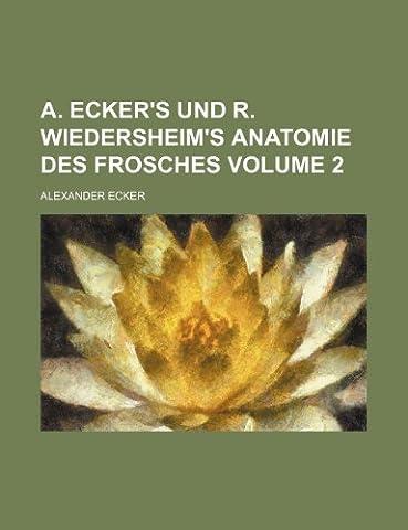 A. Ecker's Und R. Wiedersheim's Anatomie Des Frosches Volume 2