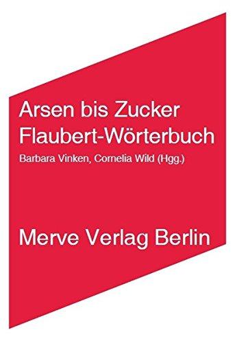 Arsen bis Zucker: Flaubert-Wörterbuch (Internationaler Merve Diskurs) - Duftende Zucker