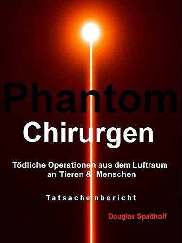 Phantom- Chirurgen: Tödliche Operationen aus dem Luftraum an Tieren & Menschen