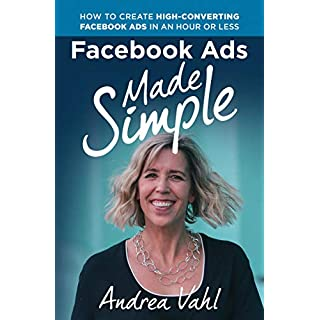 Facebook Ads Made Simple: How to Create High-Converting Facebook Ads in an Hour or Less