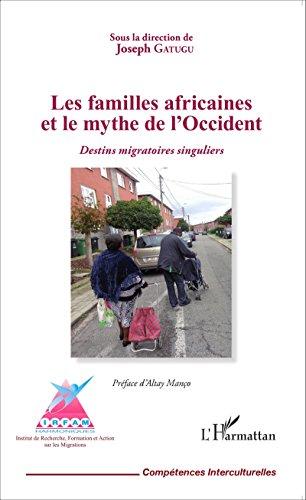 Les familles africaines et le mythe de l'Occident: Destins migratoires singuliers (Compétences interculturelles) par Joseph Gatugu