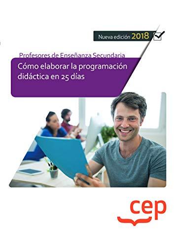 Cuerpo de Profesores de Enseñanza Secundaria. Cómo elaborar la programación didáctica en 25 días