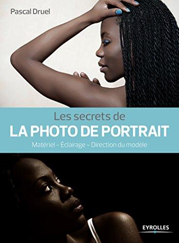 Les secrets de la photo de portrait: Matériel - Eclairage - Direction du modèle