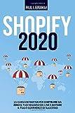 Shopify 2020: La Guida Definitiva Per Costruire Da Zero Il Tuo Negozio On Line E Avviare Il Tuo E-Commerce Di Successo…