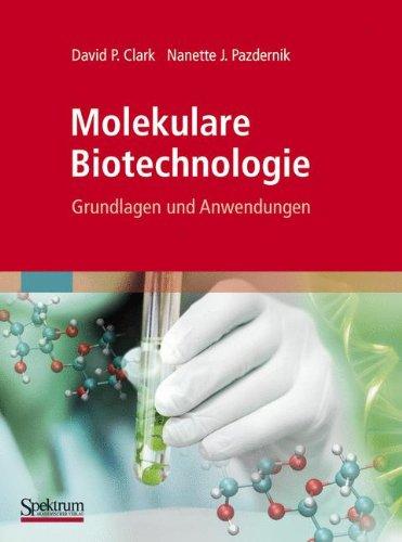 Molekulare Biotechnologie: Grundlagen und Anwendungen
