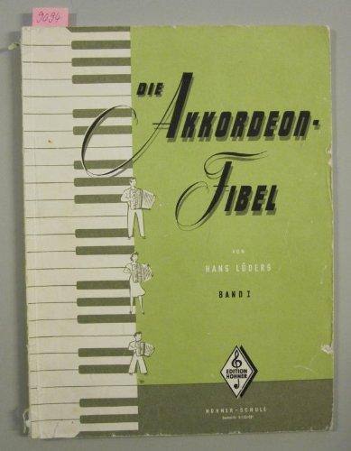 Die Akkordeon-Fibel. Band I. Eine leichtverständliche Akkordeon-Schule.