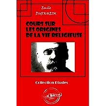 Cours sur les origines de la vie religieuse: édition intégrale