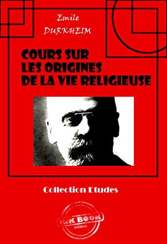 Cours sur les origines de la vie religieuse: édition intégrale (Sociologie) par Emile Durkheim