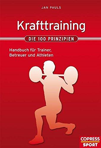 Krafttraining - Die 100 Prinzipien: Handbuch für Trainer, Betreuer und Athleten