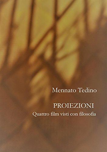 Proiezioni: Quattro film visti con filosofia (Italian Edition) di Mennato Tedino