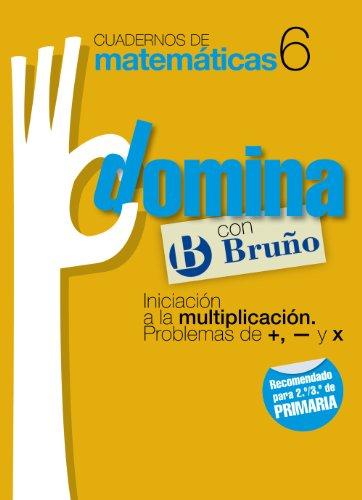 Cuadernos Domina Matemáticas 6 Iniciación a la multiplicación. Problemas de +, - y x (Castellano - Material Complementario - Cuadernos De Matemáticas) - 9788421669273 por Ismael Sousa Martín