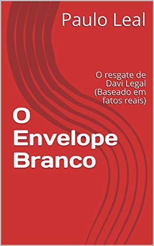 O Envelope Branco: O resgate de Davi Legal (Baseado em fatos reais) (Drama Romanceado Livro 1) (Portuguese Edition)