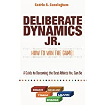 Deliberate Dynamics Jr.: How to Win the Game!: A Guide to Becoming the Best Athlete You Can Be