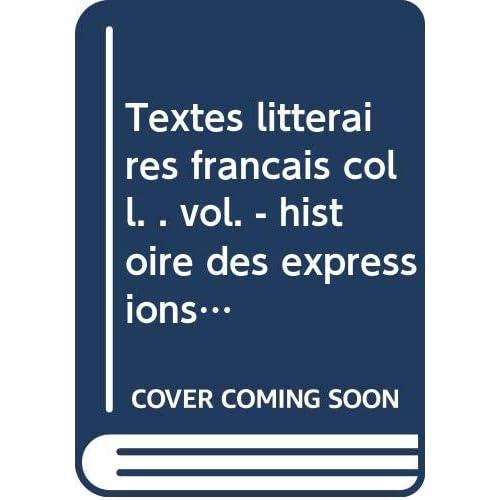Textes litteraires français coll. . vol. - histoire des expressions populaires relatives à l'anatomie, à la physiologie et à la médecine.