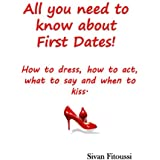 All you need to know about first dates!: How to dress, how to act, what to say and when to kiss! (English Edition)