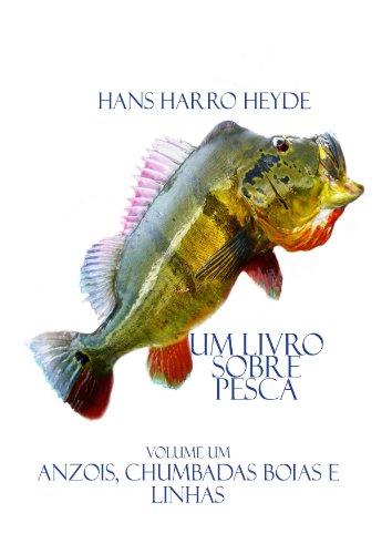 Anzois,Chumbadas, Boias e Linhas (Um Livro sobre Pesca 1) (Portuguese Edition) por Hans Harro Heyde