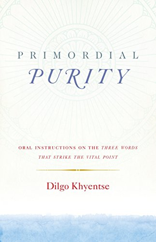 Primordial Purity: Oral Instructions on the Three Words That Strike the Vital Point por Dilgo Khyentse