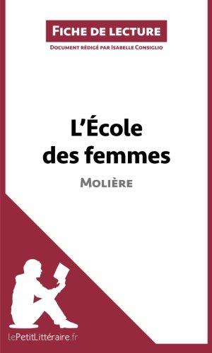 L'École des femmes de Molière (Fiche de lecture): Résumé Complet Et Analyse Détaillée De L'oeuvre par Isabelle Consiglio