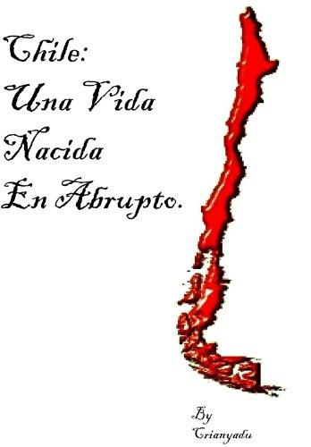 Chile:Una Vida Nacida En Abrupto.