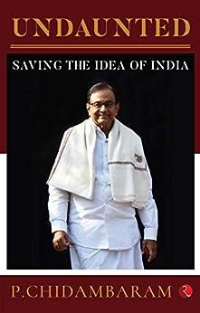 Undaunted: Saving the Idea of India by [Chidambaram, P.]
