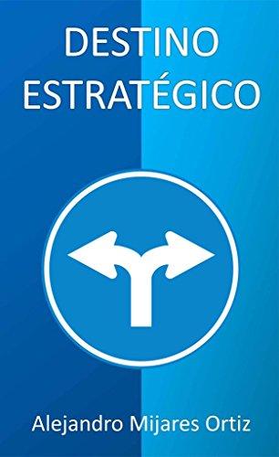 Destino Estratégico por Alejandro Mijares Ortiz