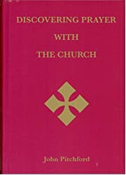 Discovering Prayer with the Church: A Prayer Book for Anglicans and Roman Catholics