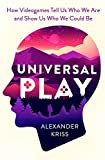 Universal Play: How Videogames Tell Us Who We Are and Show Us Who We Could Be