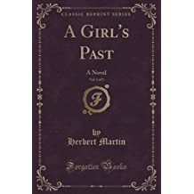 A Girl's Past, Vol. 1 of 3: A Novel (Classic Reprint)