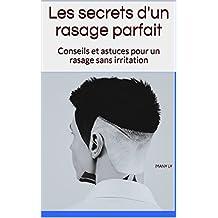 Les secrets d'un rasage parfait: Conseils et astuces pour un rasage sans irritation