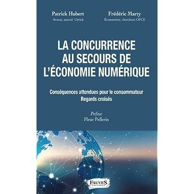 La concurrence au secours de l'économie numérique: Conséquences attendues pour le consommateur, regards croisés Préface de Fleur Pellerin