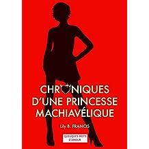CHRONIQUES D'UNE PRINCESSE MACHIAVELIQUE: PREQUEL - Quelques mots d'amour