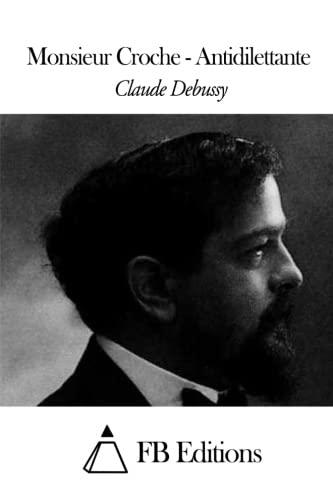Monsieur Croche - Antidilettante par Claude Debussy
