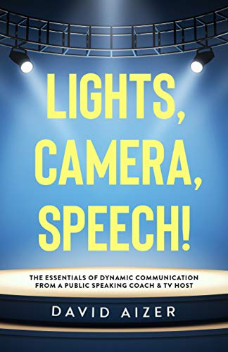 Lights, Camera, Speech!: The Essentials Of Dynamic Communication From A Public Speaking Coach & TV Host (English Edition)