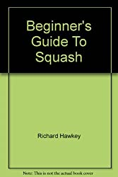 Beginner's Guide To Squash