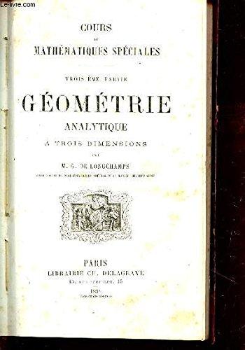 COURS DE MATHEMATIQUES SPECIALES - TROISIEME PARTIE : GEOMETRIE ANALYTIQUE A TROIS DIMENSIONS. par DE LONGCHHAMPS M.G.