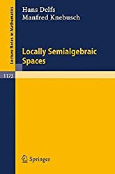 Locally Semialgebraic Spaces (Lecture Notes in Mathematics) by Hans Delfs (2008-10-10)