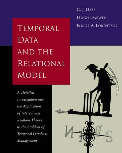 Temporal Data & the Relational Model: A Detailed Investigation into the Application of Interval and Relation Theory to the Problem of Temporal ... Kaufmann Series in Data Management Systems) por C.J. Date