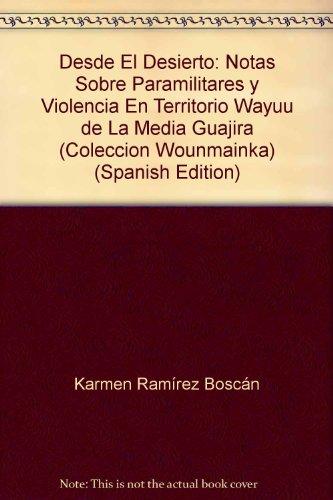 Desde El Desierto: Notas Sobre Paramilitares y Violencia En Territorio Wayuu de La Media Guajira (Coleccion Wounmainka) (Spanish Edition)