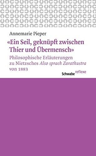 'Ein Seil, geknüpft zwischen Thier und Übermensch' Philosophische Erläuterungen zu Nietzsches 'Also sprach Zarathustra' von 1883 (Schwabe reflexe, Band 7)