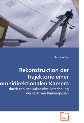 Rekonstruktion der Trajektorie einer omnidirektionalen Kamera: durch robuste sukzessive Berechnung der relativen Kameraposen