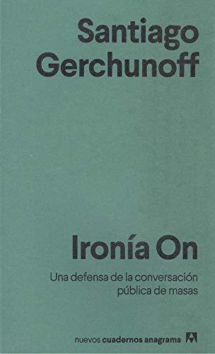Ironía On (NUEVOS CUADERNOS ANAGRAMA) por Santiago Gerchunoff