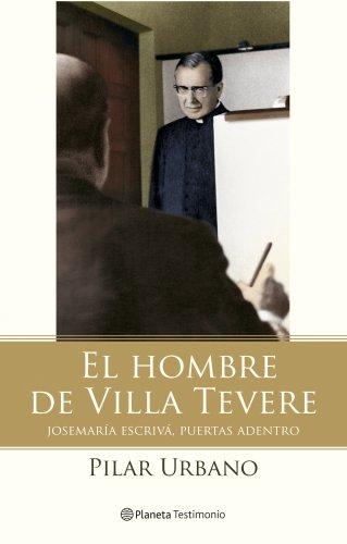 El hombre de Villa Tevere : Josemaría Escribá, puertas adentro por Pilar Urbano