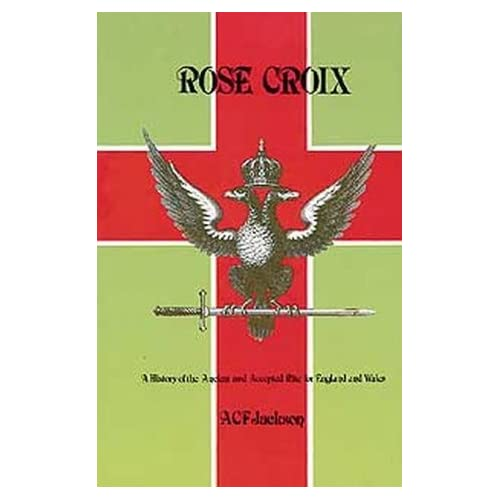 Rose Croix: A History of the Ancient and Accepted Rite by Brigadier A.C.F. Jackson (1980-01-01)